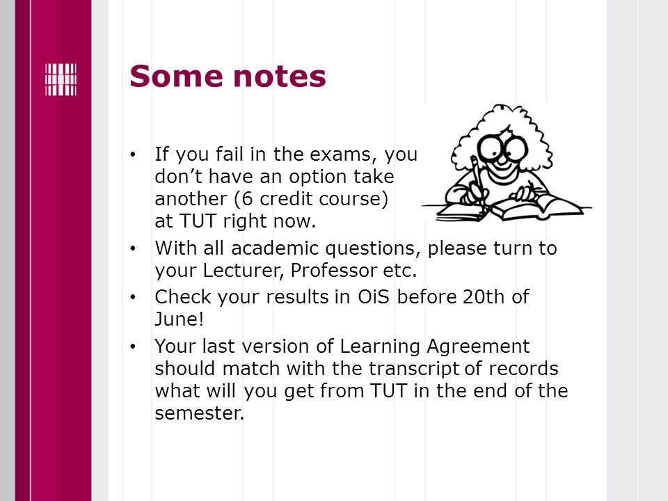 Some notes If you fail in the exams, you don't have an option take another (6 credit course) at TUT right now. With all academic questions, please tur