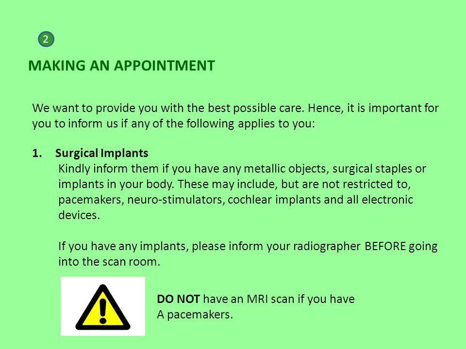 MAKING AN APPOINTMENT 2 We want to provide you with the best possible care. Hence, it is important for you to inform us if any of the following applie