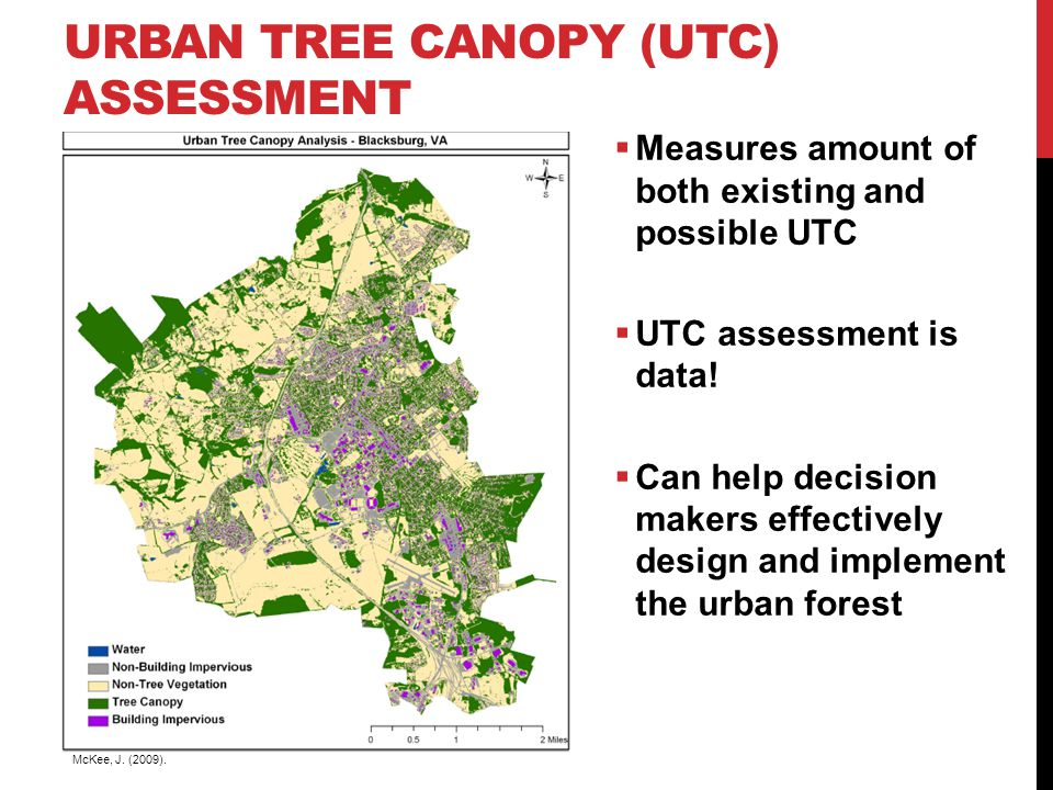 URBAN TREE CANOPY (UTC) ASSESSMENT  Measures amount of both existing and possible UTC  UTC assessment is data.