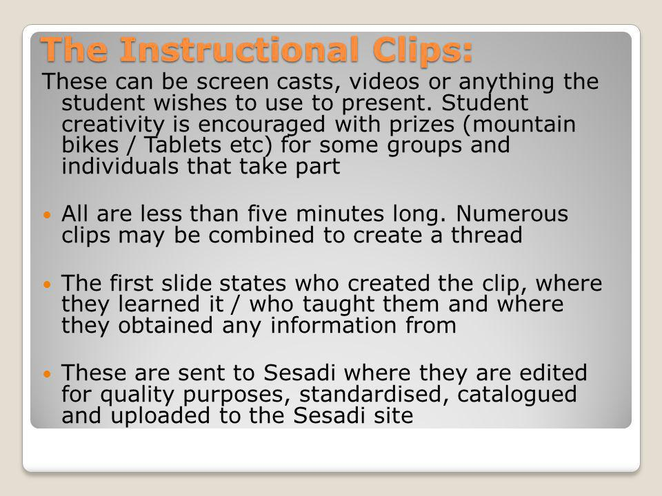 The Instructional Clips: These can be screen casts, videos or anything the student wishes to use to present.