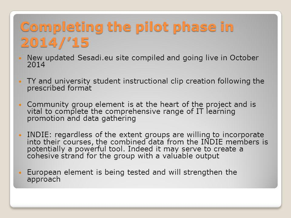 Completing the pilot phase in 2014/'15 New updated Sesadi.eu site compiled and going live in October 2014 TY and university student instructional clip creation following the prescribed format Community group element is at the heart of the project and is vital to complete the comprehensive range of IT learning promotion and data gathering INDIE: regardless of the extent groups are willing to incorporate into their courses, the combined data from the INDIE members is potentially a powerful tool.