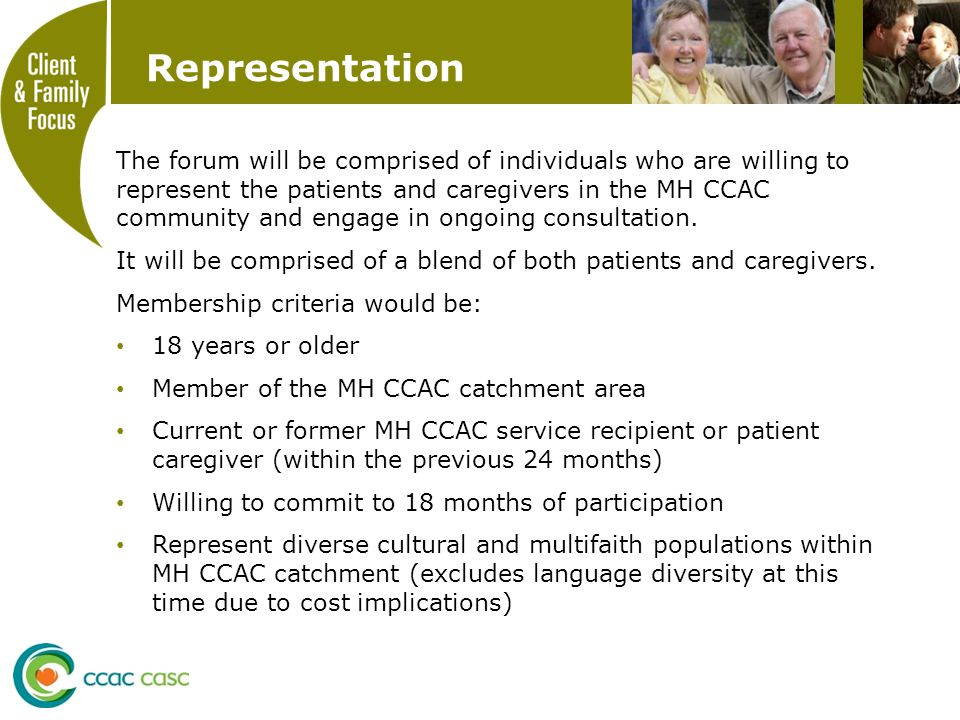 Representation The forum will be comprised of individuals who are willing to represent the patients and caregivers in the MH CCAC community and engage in ongoing consultation.
