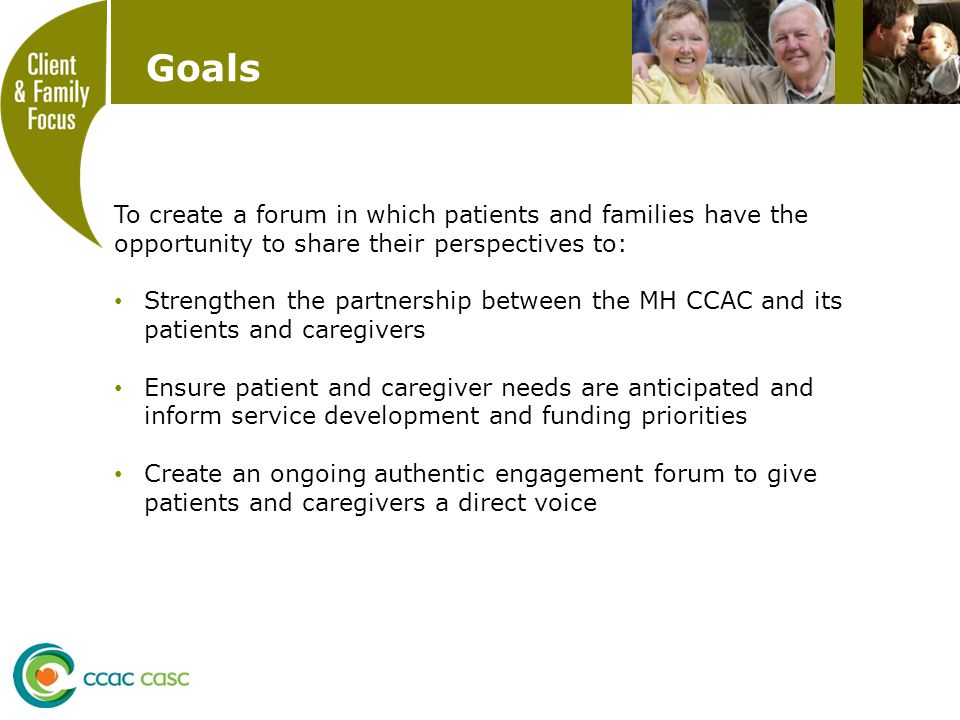 Goals To create a forum in which patients and families have the opportunity to share their perspectives to: Strengthen the partnership between the MH