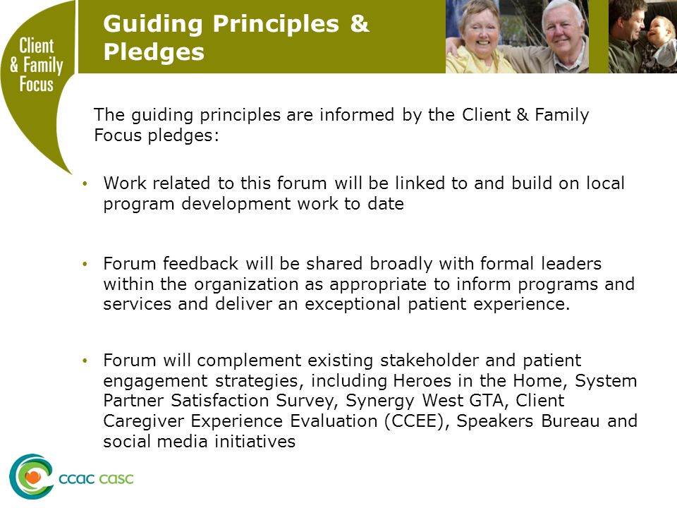 Guiding Principles & Pledges Work related to this forum will be linked to and build on local program development work to date Forum feedback will be shared broadly with formal leaders within the organization as appropriate to inform programs and services and deliver an exceptional patient experience.