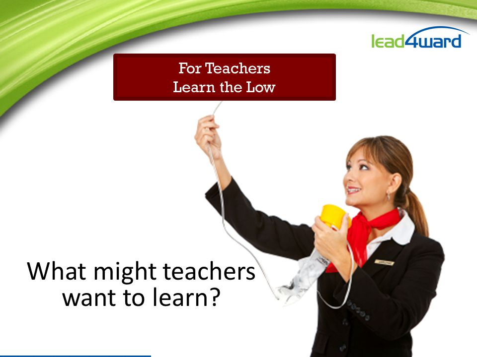 What might teachers want to learn For Teachers Learn the Low