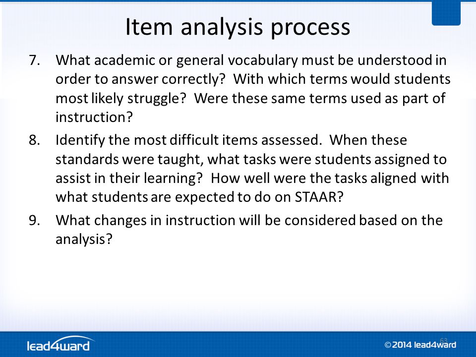 Item analysis process 7.What academic or general vocabulary must be understood in order to answer correctly? With which terms would students most like