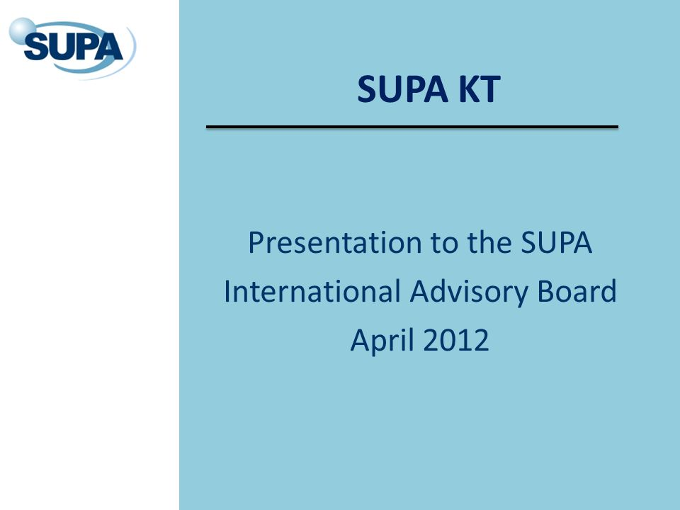 SUPA KT Presentation to the SUPA International Advisory Board April 2012
