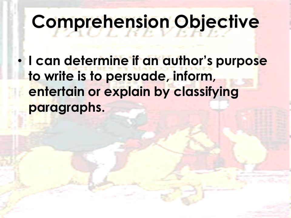 Comprehension Objective I can determine if an author's purpose to write is to persuade, inform, entertain or explain by classifying paragraphs.
