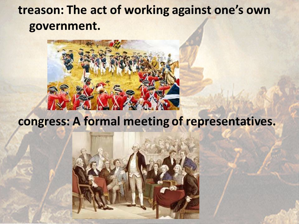 treason: The act of working against one's own government. congress: A formal meeting of representatives.