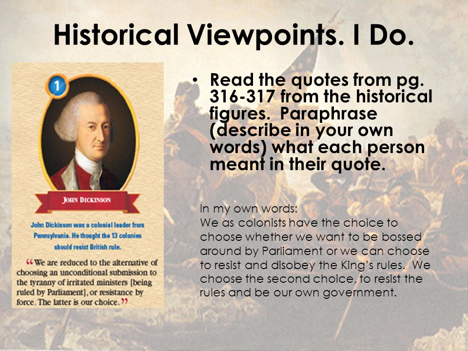 Historical Viewpoints. I Do. Read the quotes from pg. 316-317 from the historical figures. Paraphrase (describe in your own words) what each person me