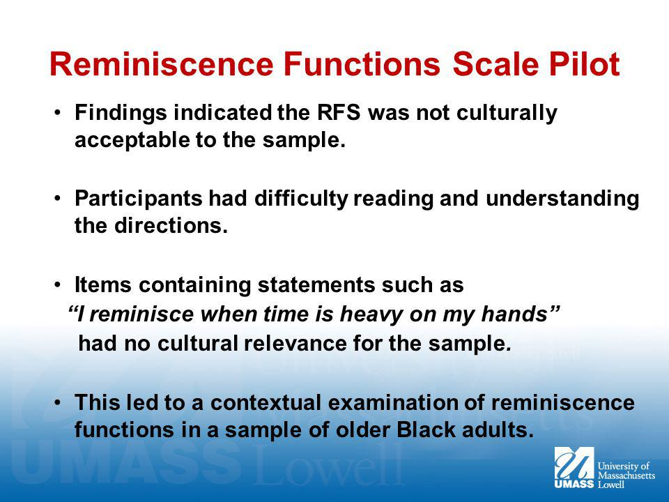 Reminiscence Functions Scale Pilot Findings indicated the RFS was not culturally acceptable to the sample.