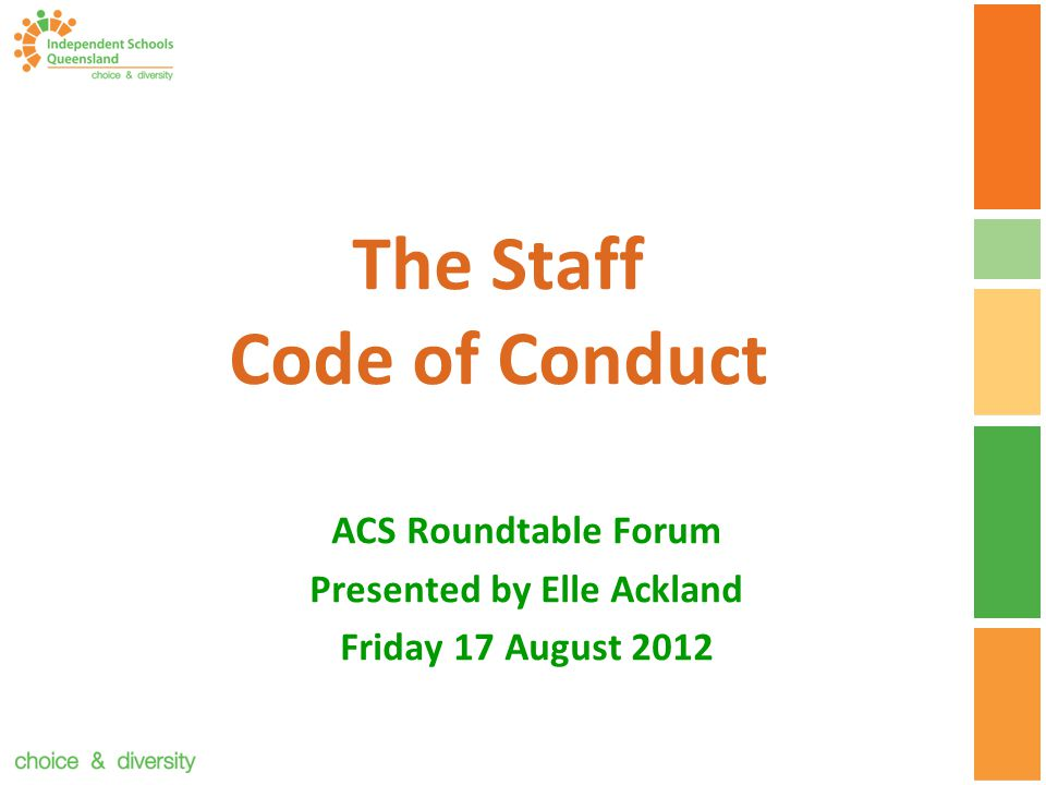 The Staff Code of Conduct ACS Roundtable Forum Presented by Elle Ackland Friday 17 August 2012