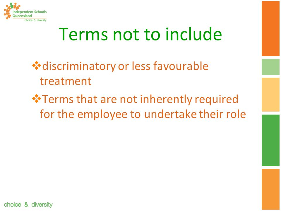 Terms not to include  discriminatory or less favourable treatment  Terms that are not inherently required for the employee to undertake their role