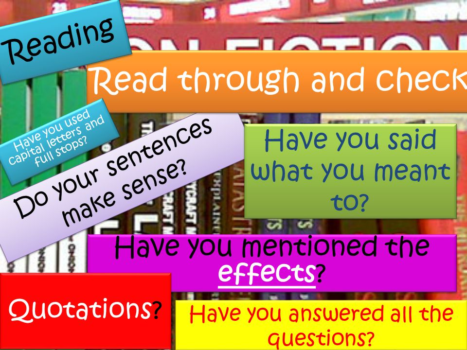 Do your sentences make sense? Read through and check Reading Have you said what you meant to? Have you used capital letters and full stops? Have you a