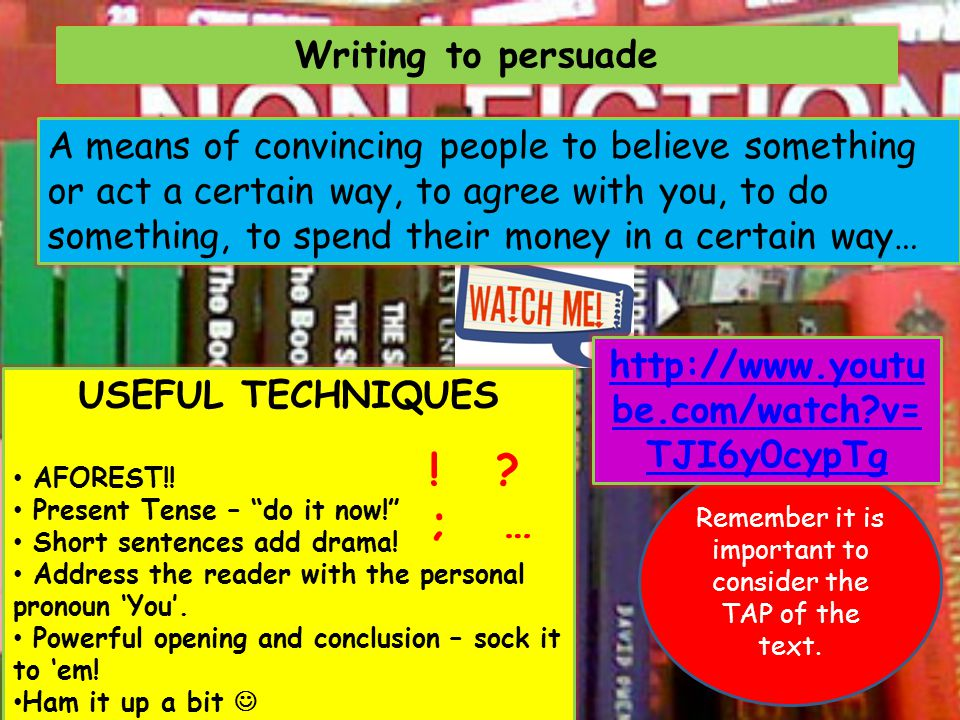 Writing to persuade A means of convincing people to believe something or act a certain way, to agree with you, to do something, to spend their money i