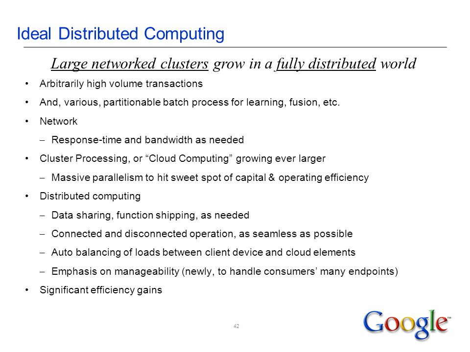Ideal Distributed Computing Arbitrarily high volume transactions And, various, partitionable batch process for learning, fusion, etc.