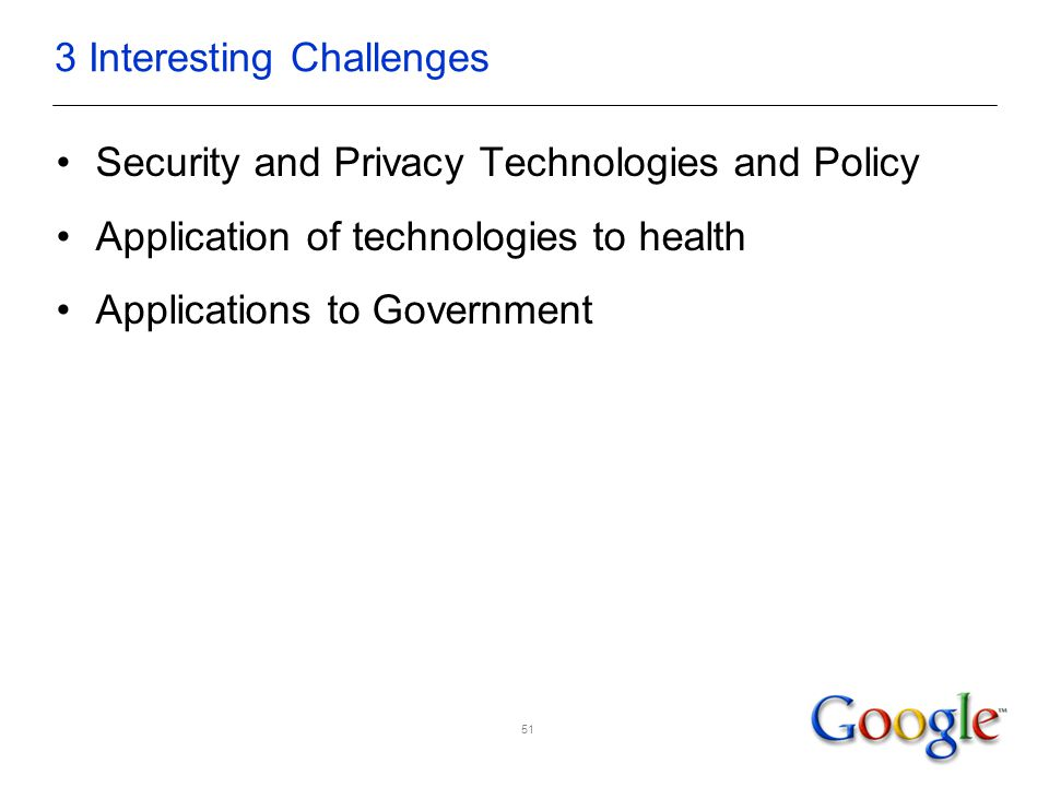 3 Interesting Challenges Security and Privacy Technologies and Policy Application of technologies to health Applications to Government 51