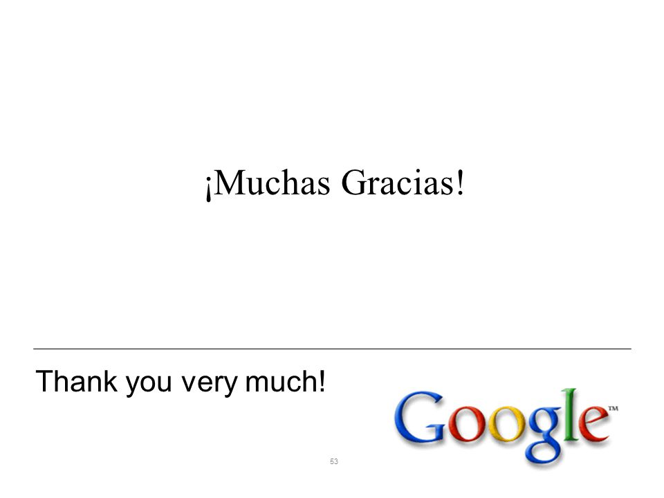 53 Thank you very much! ¡Muchas Gracias!