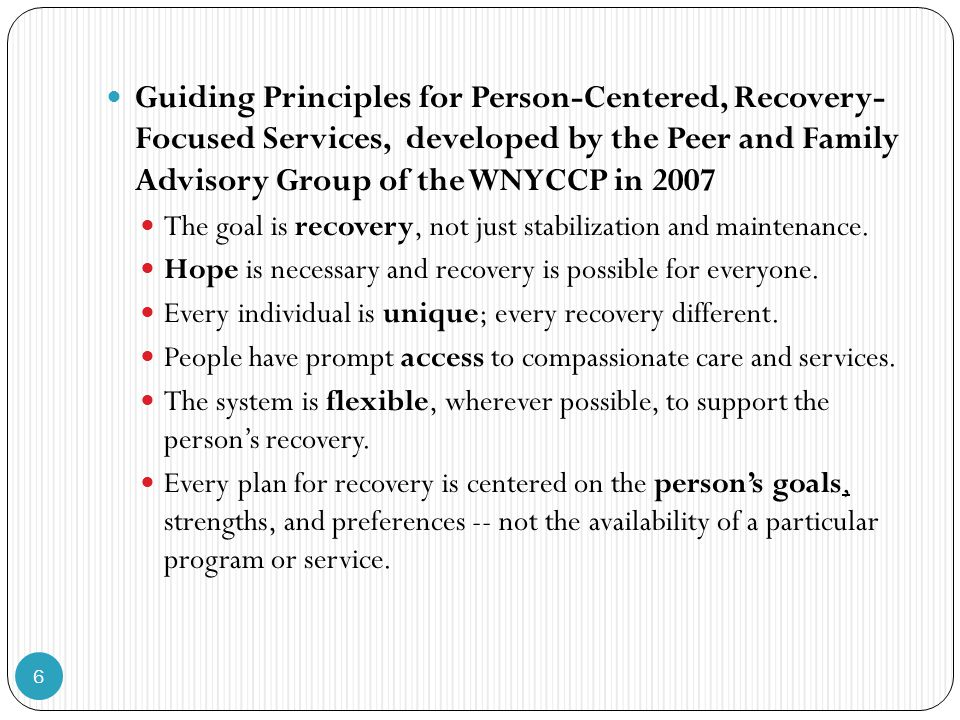 7 Guiding Principles for Person-Centered, Recovery-Focused Services (continued) Natural supports, outside the mental health system, are explored and encouraged.