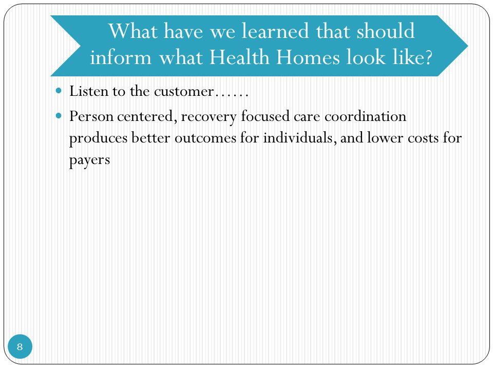 What have we learned that should inform what Health Homes look like.
