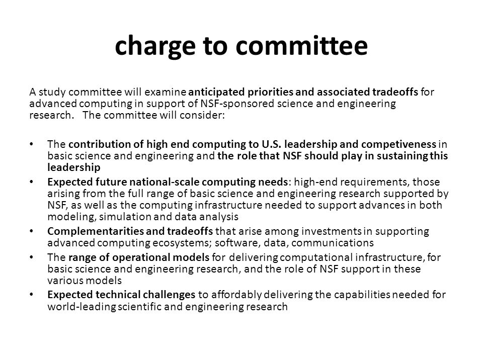 charge to committee A study committee will examine anticipated priorities and associated tradeoffs for advanced computing in support of NSF-sponsored science and engineering research.