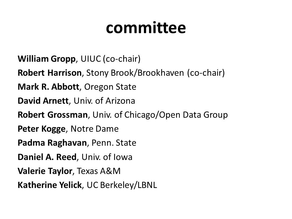 committee William Gropp, UIUC (co-chair) Robert Harrison, Stony Brook/Brookhaven (co-chair) Mark R. Abbott, Oregon State David Arnett, Univ. of Arizon