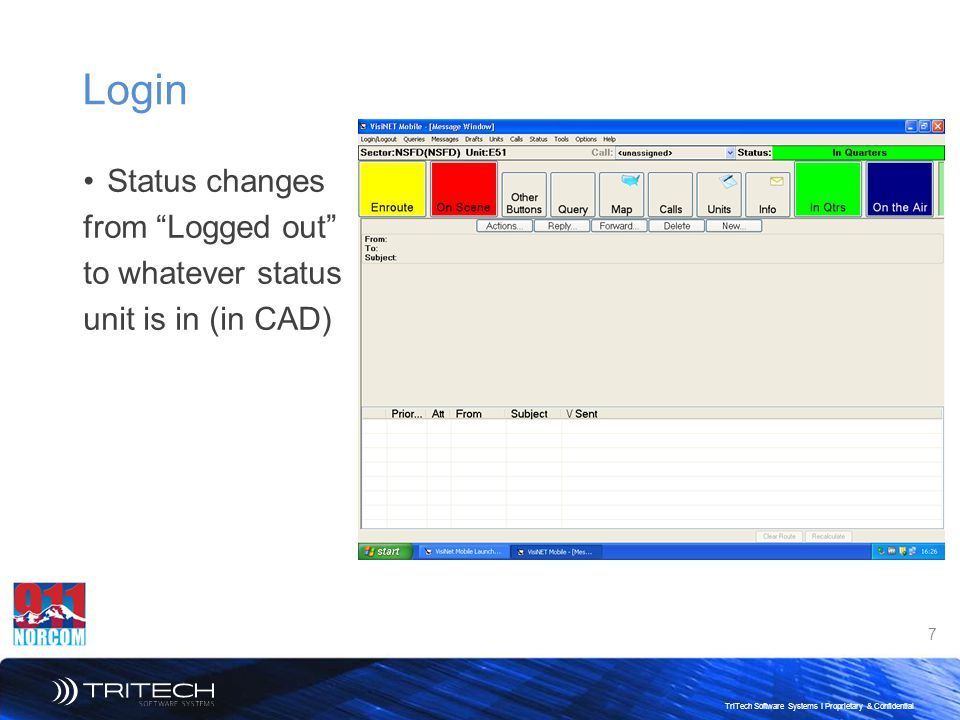 7 TriTech Software Systems I Proprietary & Confidential Login Status changes from Logged out to whatever status unit is in (in CAD)