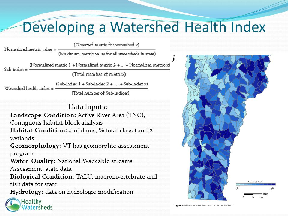 Developing a Watershed Health Index Data Inputs: Landscape Condition: Active River Area (TNC), Contiguous habitat block analysis Habitat Condition: #