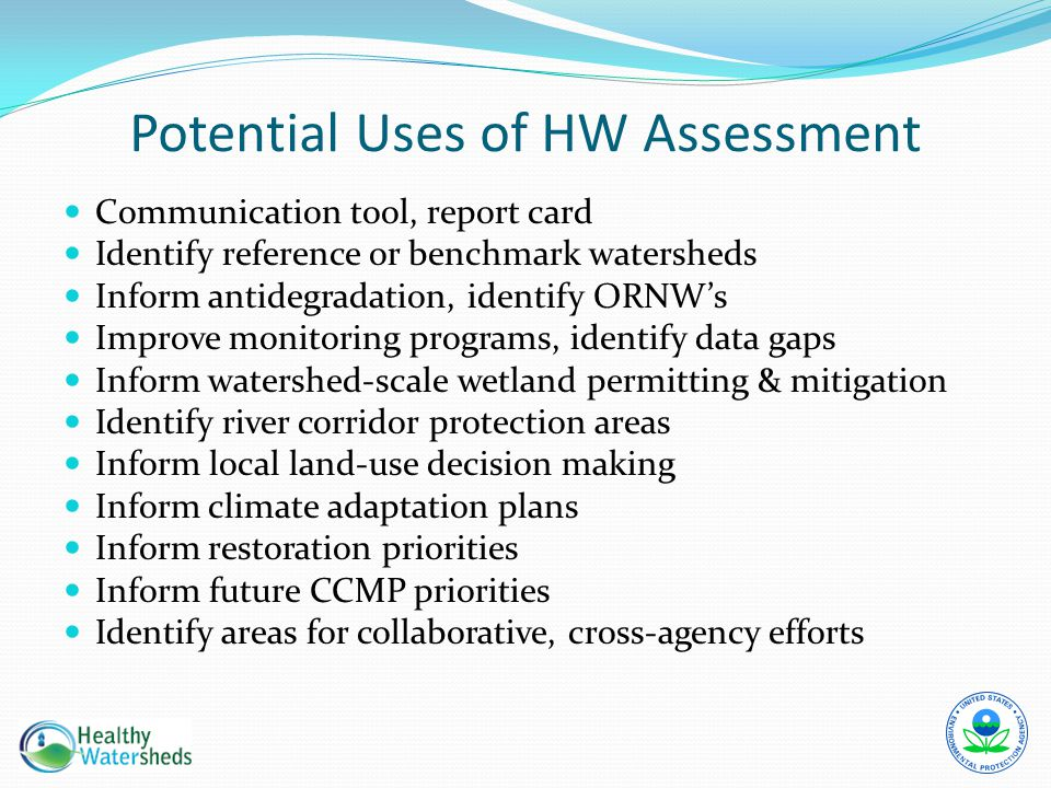 Communication tool, report card Identify reference or benchmark watersheds Inform antidegradation, identify ORNW's Improve monitoring programs, identi
