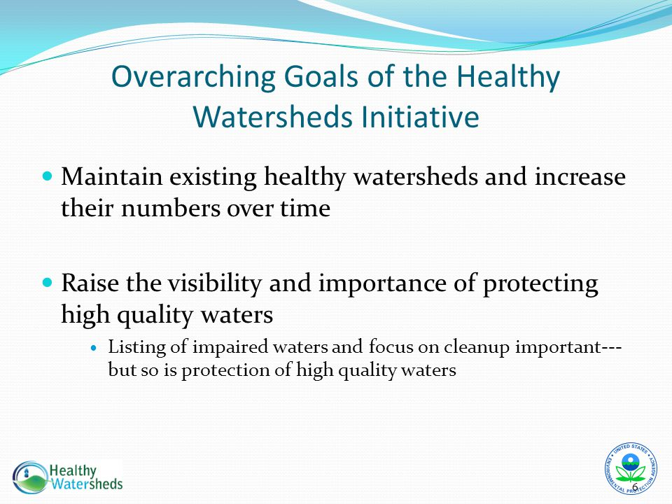 Maintain existing healthy watersheds and increase their numbers over time Raise the visibility and importance of protecting high quality waters Listin