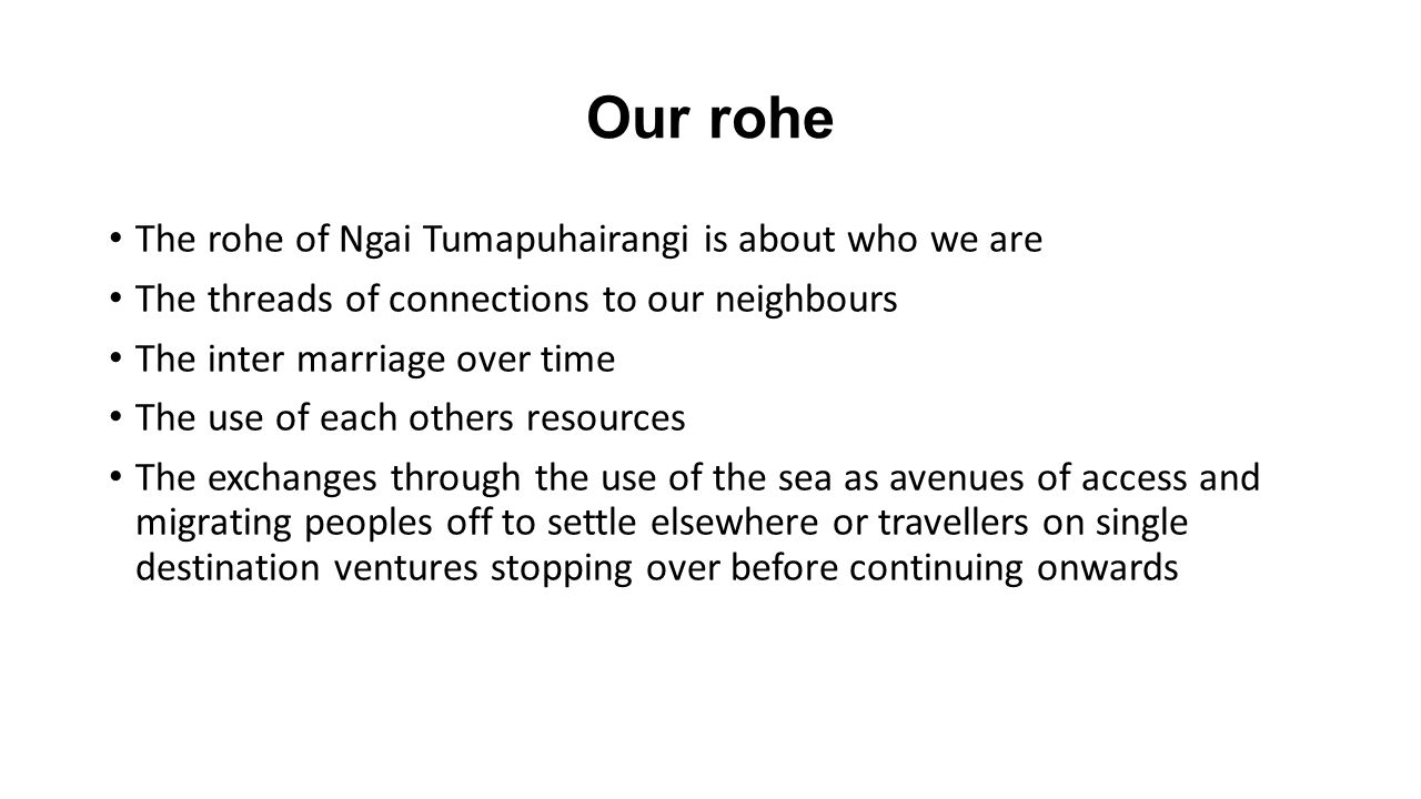 Our rohe The rohe of Ngai Tumapuhairangi is about who we are The threads of connections to our neighbours The inter marriage over time The use of each