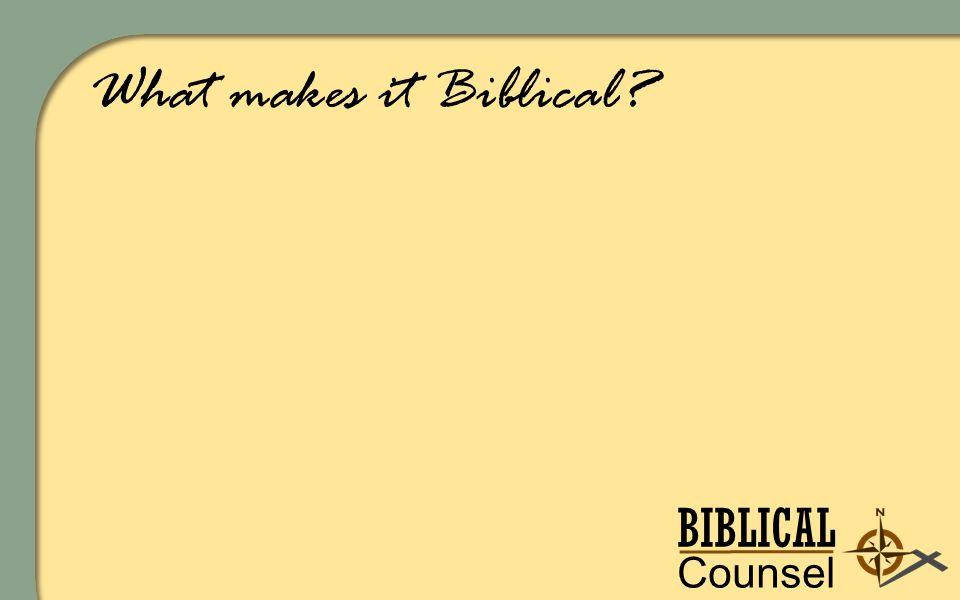 BIBLICAL Counsel ing What makes it Biblical