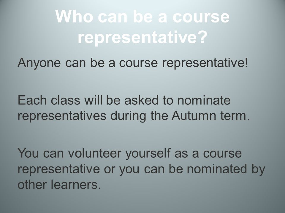 Who can be a course representative. Anyone can be a course representative.