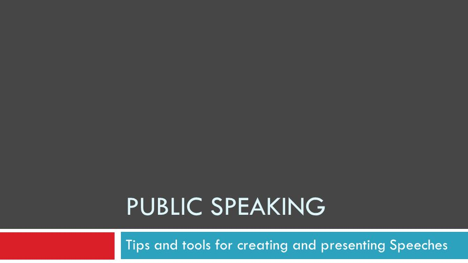 PUBLIC SPEAKING Tips and tools for creating and presenting Speeches