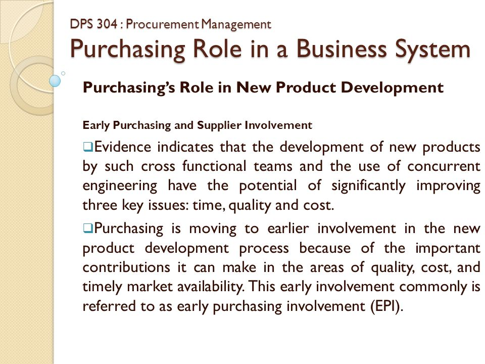 DPS 304 : Procurement Management Purchasing Role in a Business System Purchasing's Role in New Product Development Early Purchasing and Supplier Invol