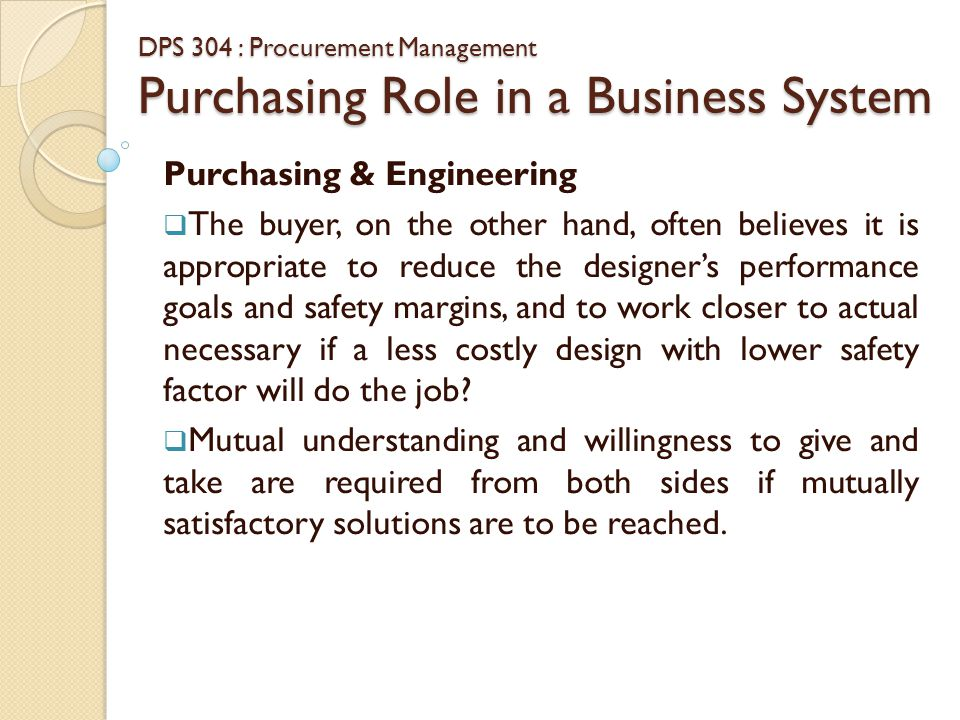 DPS 304 : Procurement Management Purchasing Role in a Business System Purchasing & Operations  The purchasing operations relationship begins when the this department transmits its manufacturing schedule or materials requisitions to the purchasing department.