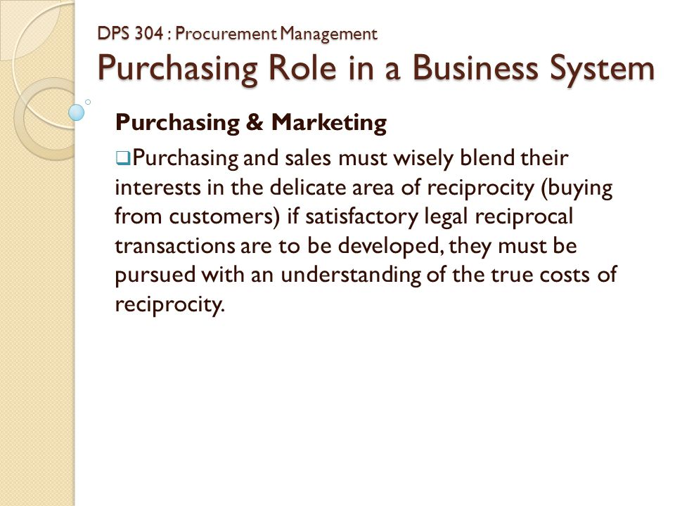 DPS 304 : Procurement Management Purchasing Role in a Business System Purchasing & Finance  The importance of good financial planning is highlighted by the fact that poor financial planning is the major cause of business failure.