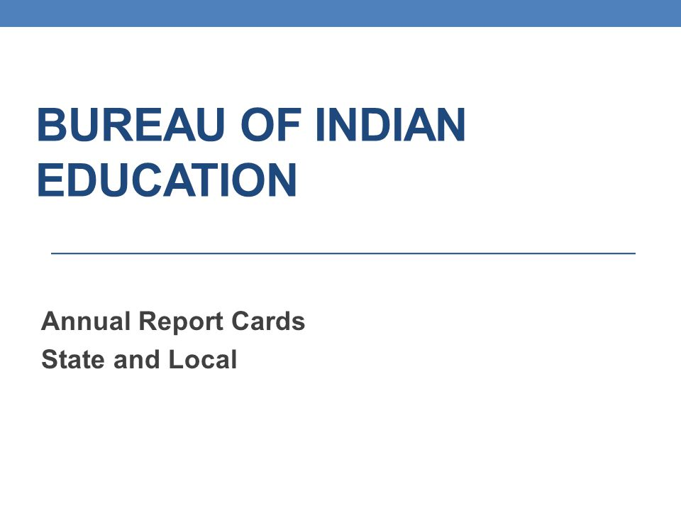BIE Annual Report Cards Purpose: The No Child Left behind Act of 2001 requires each state to produce an annual report card that summarizes assessment results of students statewide and disaggregated by student subgroups.