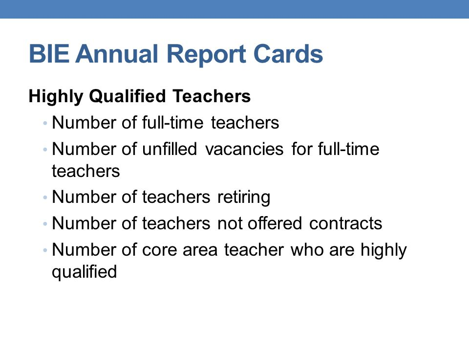 BIE Annual Report Cards Highly Qualified Teachers Number of full-time teachers Number of unfilled vacancies for full-time teachers Number of teachers