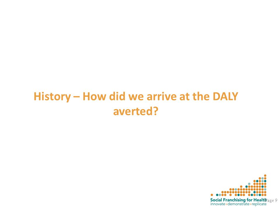 History – How did we arrive at the DALY averted? Page 9