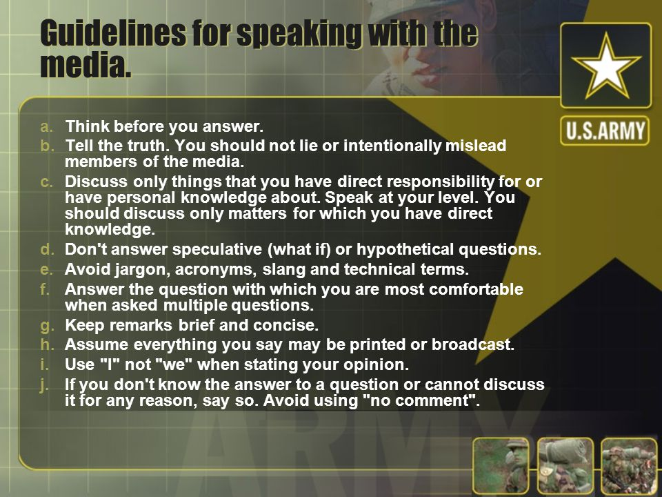 Guidelines for speaking with the media.a.Think before you answer.