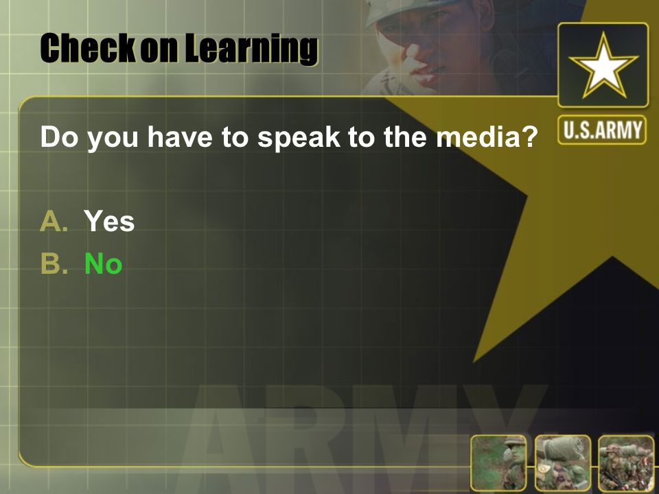 Check on Learning Do you have to speak to the media? A.Yes B.No