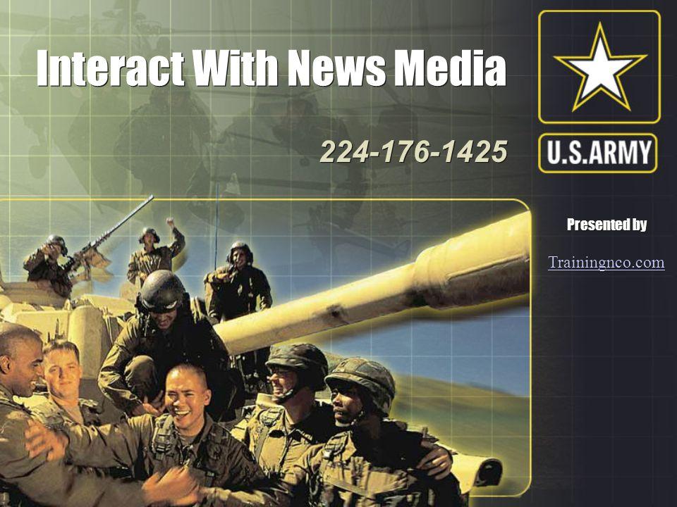 Interact With News Media Interact With News Media 224-176-1425 224-176-1425 Presented by Trainingnco.com Trainingnco.com Presented by Trainingnco.com Trainingnco.com