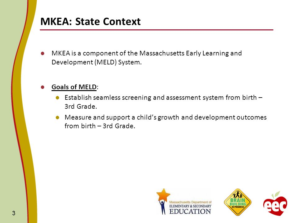 MKEA: State Context MKEA is a component of the Massachusetts Early Learning and Development (MELD) System.