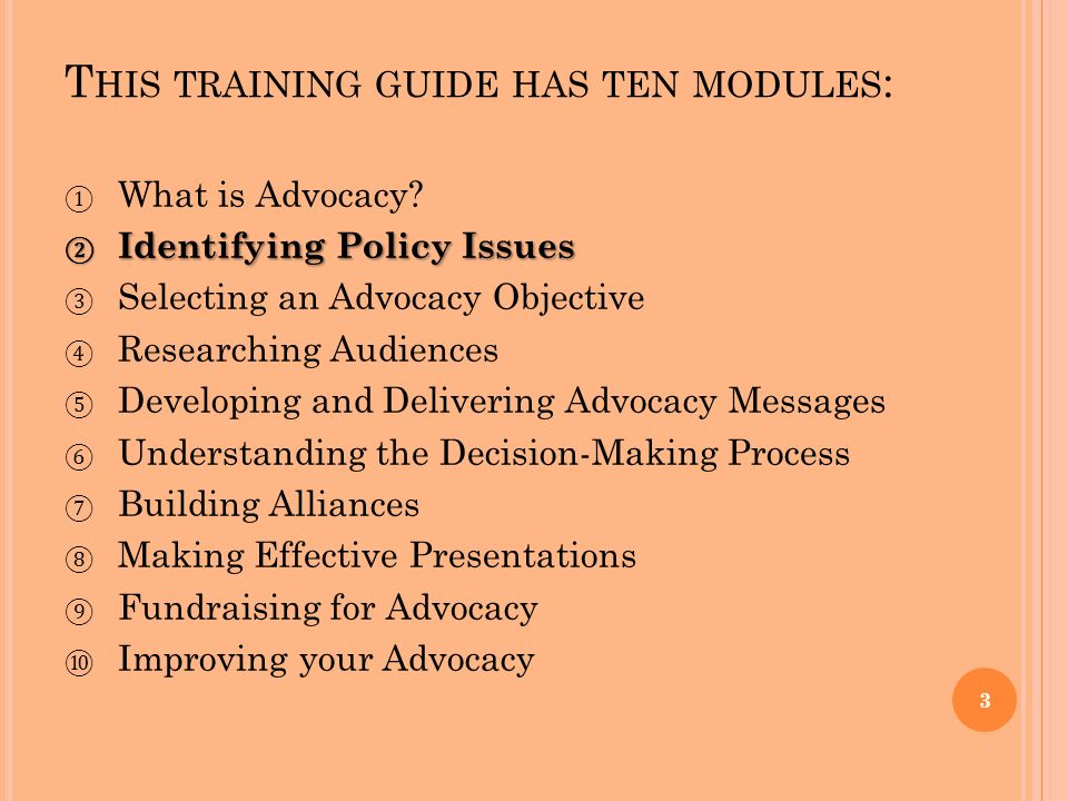 T HIS TRAINING GUIDE HAS TEN MODULES : ① What is Advocacy.