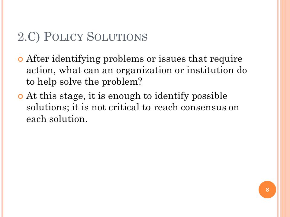 2.C) P OLICY S OLUTIONS After identifying problems or issues that require action, what can an organization or institution do to help solve the problem.