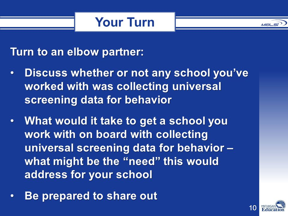 10 Turn to an elbow partner: Discuss whether or not any school you've worked with was collecting universal screening data for behaviorDiscuss whether