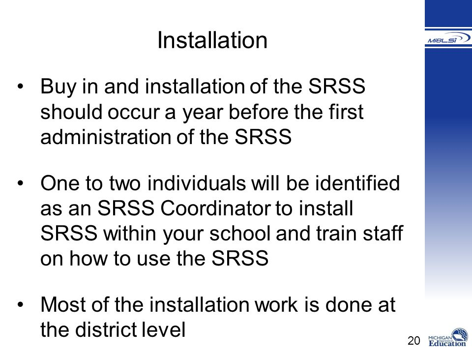 20 Buy in and installation of the SRSS should occur a year before the first administration of the SRSS One to two individuals will be identified as an