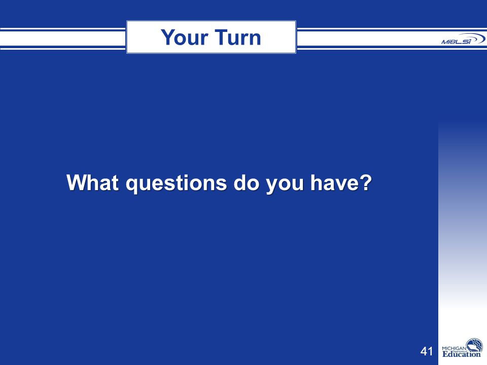 41 What questions do you have? Your Turn
