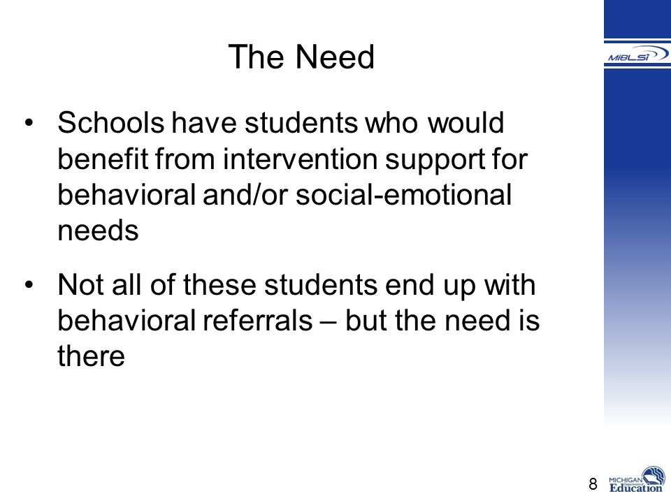 8 Schools have students who would benefit from intervention support for behavioral and/or social-emotional needs Not all of these students end up with